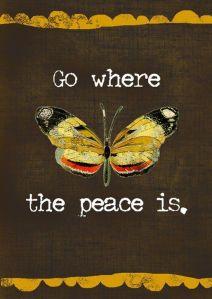 Go where the peace is...