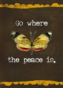 Go where the peace is...
