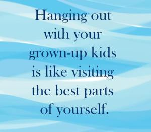 Hanging out with your grown up kids is like visiting the best parts of yourself