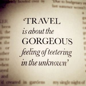 Travel is about the gorgeous feeling