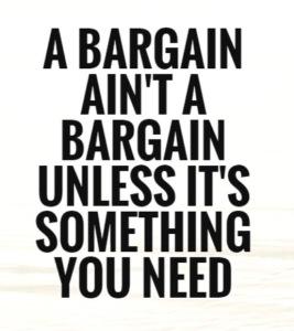 A bargain aint a bargain