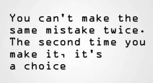 lovely-mistake-quote-you-cant-make-the-same-mistake-twice-the-second-time-you-make-it-its-a-choice