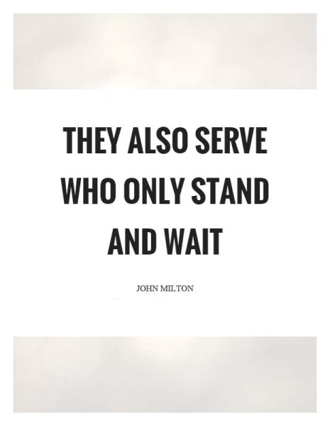 they-also-serve-who-only-stand-and-wait-quote-1