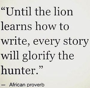 until the lion tells the story